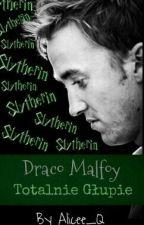 Draco Malfoy - Totalnie Głupie by Alicee_Q