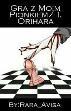 Gra z moim pionkiem / Izaya Orihara 【 Drr!! 】 by Rara_Avisa