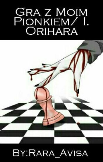 Gra z moim pionkiem / Izaya Orihara 【 Drr!! 】