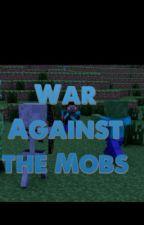 War Against the Mobs- Minecraft ~•Book 1•~ by gellybean13
