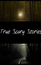 True Scary Stories by GinnyJF