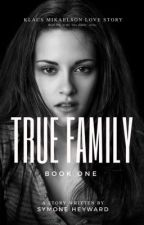 My True Family (A Twilight / TVD /TO Crossover)(K.M Love Story) (COMPLETE) by SymoneHeyward