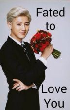 Fated to Love You (Chanyeol FF!)COMPLETED by Chanyeoli122
