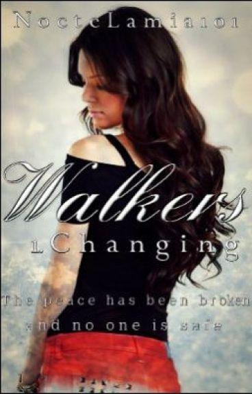 Walkers Book 1- Changing by NocteLamia101