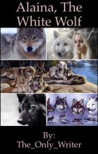 Alaina, The White Wolf by The_Only_Writer