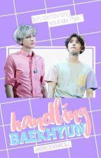 Handling Baekhyun | BBH • PCY [Hiatus] by Axerocknroll