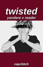 Twisted || Yandere x Reader by hopskaese