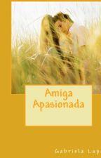 AMIGA APASIONADA (Pausada) by Gabriela1982