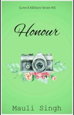 Honour✔(Love & Military Series #3) by mauli_29