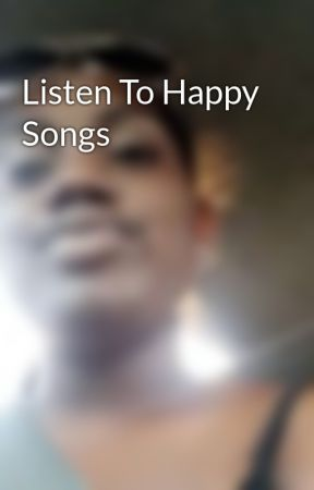 Listen To Happy Songs by sasha_94