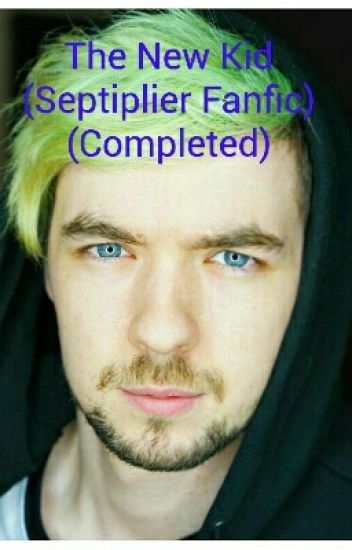 The New Kid (Septiplier Fanfic)(Completed)