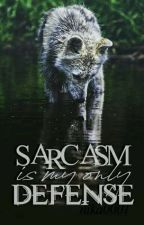 Sarcasm is my only defense by nikA0001