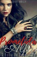 Prometida ao alfa 2 : A filha da prometida by Leidemilly