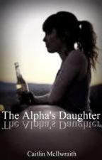 The Alpha's Daughter (Un-Edited Version) by MillionLaughsAMinute