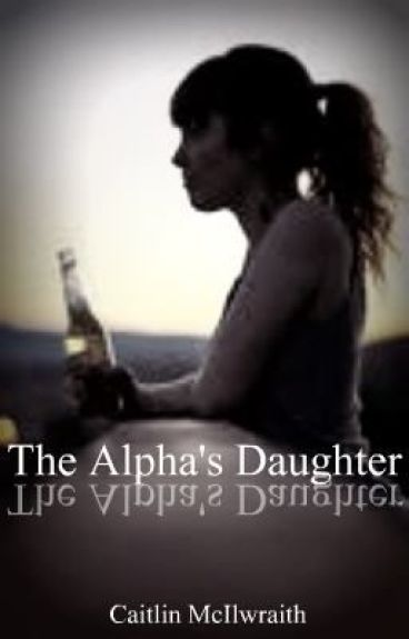 The Alpha's Daughter (Un-Edited Version)