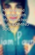 My Arranged Marriage with My High School Bully (COMING SOON) by one_direction126