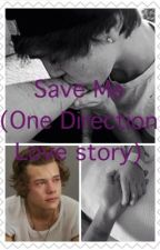 save Me(One direction love story) by 1Ddreamer4