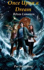 Once Upon a Dream        tome 1: Rêve Lunaire by aniladrien