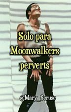 Solo Para Moonwalkers Perverts by Mary_Scruse