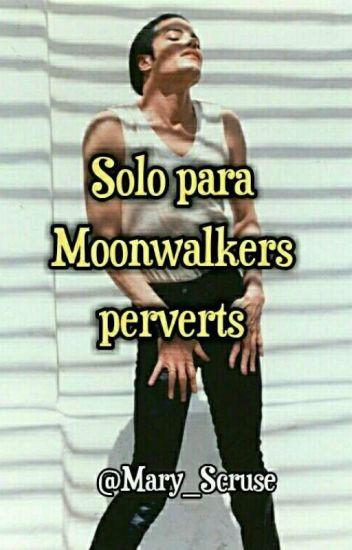 Solo Para Moonwalkers Perverts