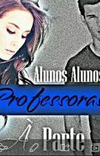 Alunos Alunos ,Professoras a parte by bianca_bra