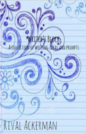 Writer's Block: A Collection of Writing Ideas and Prompts by WriteAholic4ever