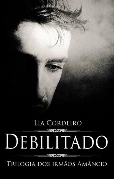 DEBILITADO - Trilogia dos irmãos Amâncio
