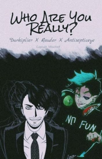 Who Are You Really? (Darkiplier X Reader X Antisepticeye)