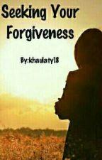 Seeking Your Forgiveness by Khaulaty18