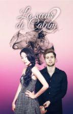 La Sœur De Calum Hood ~ Tome 2 by ClarissaNewt
