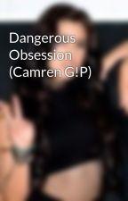 Dangerous Obsession (Camren G!P) by ssweet-delusionn