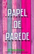 Papel De Parede by Tequilizada