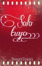 Solo tuyo... [Yaoi | BL] by DoeyiTokki