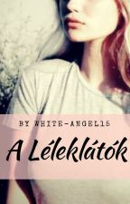 A Léleklátók by White-Angel15