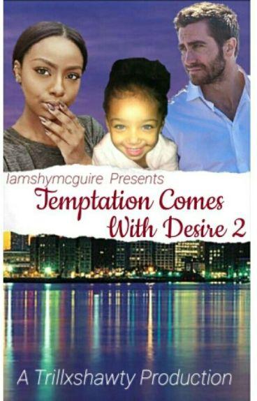 Temptation Comes With Desire 2