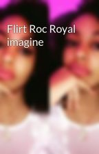 Flirt Roc Royal imagine by JaimeMzRayrayMindles