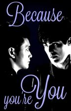 Because You're You - A Malec fanfic by SilverySparks