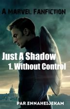 Just A Shadow Livre 1 : Without Control by EnnaheijeKam