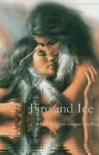 Fire and Ice; An Alpha's mate story ~On Hold by MateOfWerewolf