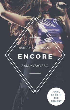 Encore | Curtain Call: Book 3 by SammySaysSo