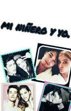 Mi Niñero Y Yo  by OreoConTenedorCx