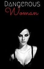 Dangerous Woman #Wattys2016 by EnderdragonGirl14