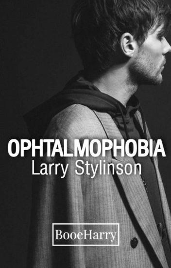 Oftalmophobia- Larry Stylinson.