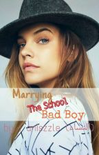 Marrying The School Bad Boy by aniszzle