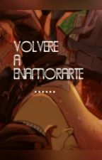 Volvere A Enamorarte  by ZeyraUzumakiUchiha