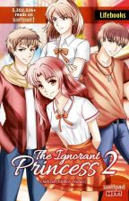 The Ignorant Princess (NOW a TV5's WATTPAD PRESENTS TV Series Dec. 14-18, 2015) by DarkraiNunez