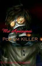 Me Apaixonei... Por um killer by VermelhoSangue13