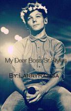 My Dear Boss Sr.Styles by RayssaLarryForever