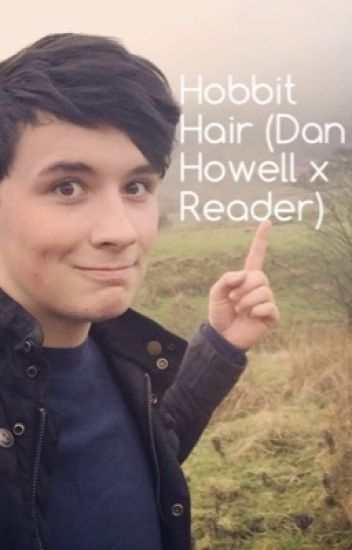 Hobbit Hair (Dan Howell x Reader)