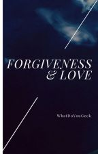 Forgiveness & Love by WhatDoYouGeek